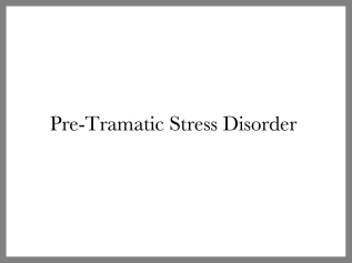 Pre-Traumatic-Stress Disorder
