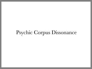 Psychic Corpus Dissonance